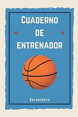 Cuaderno De Entrenador Baloncesto 110 Paginas Con Espacio Para Jugadas Notas Entrenamientos Regalo Perfecto Para Entrenadores De Basket