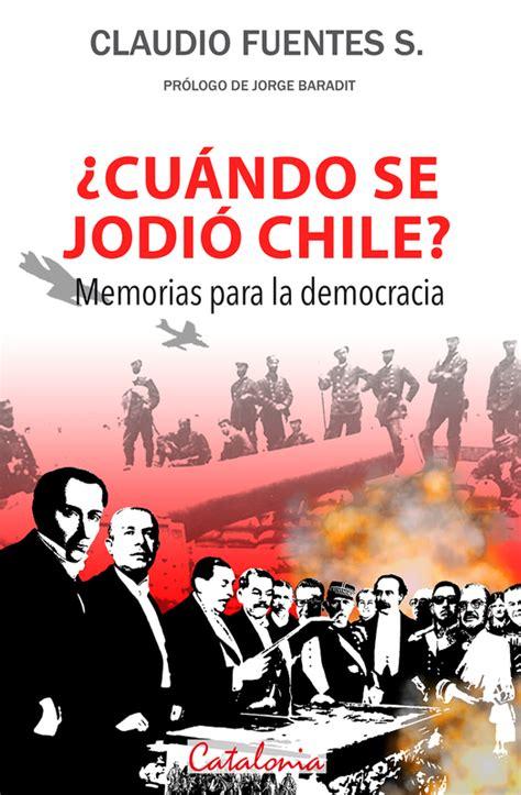 Cuando Se Jodio Chile Memorias Para La Democracia