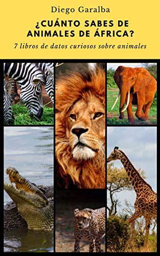 Cuanto Sabes De Los Animales De Africa Pack De 7 Libros Sobre Animales De Africa Con Datos Curiosos Para Jovenes Lectores Cuanto Sabes De