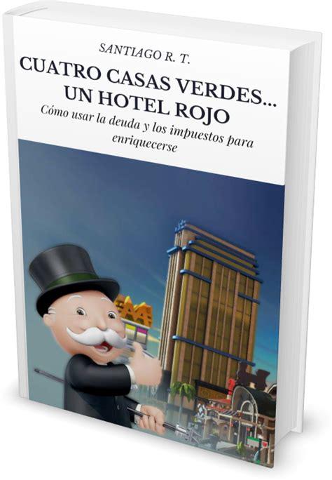 Cuatro Casas Verdes Un Hotel Rojo Como Usar La Deuda Y Los Impuestos Para Enriquecerse