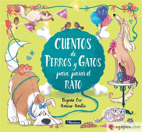 Cuentos De Perros Y Gatos Para Pasar El Rato Antologia De Cuentos Cortos