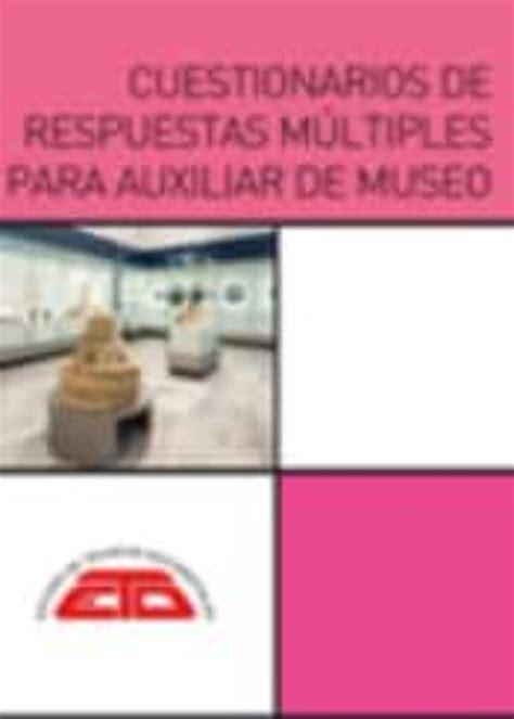 Cuestionarios De Respuestas Multiples Para Auxiliar De Museo