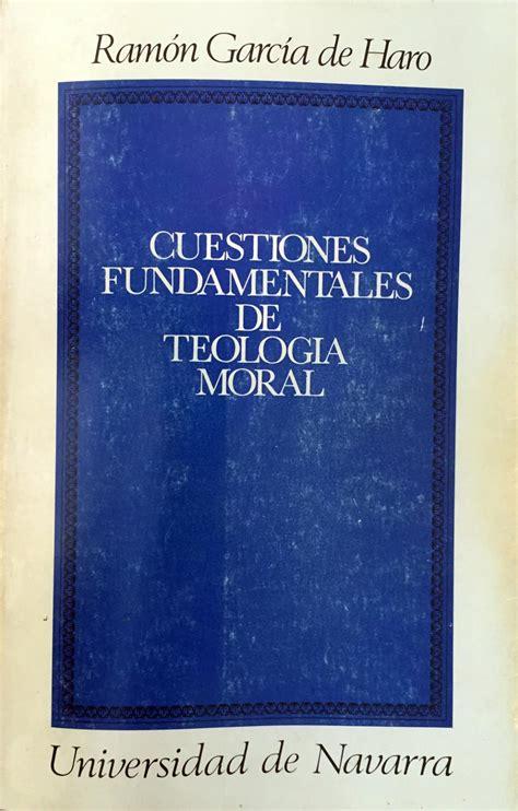 Cuestiones Fundamentales De Teologia Moral Coleccion Teologica