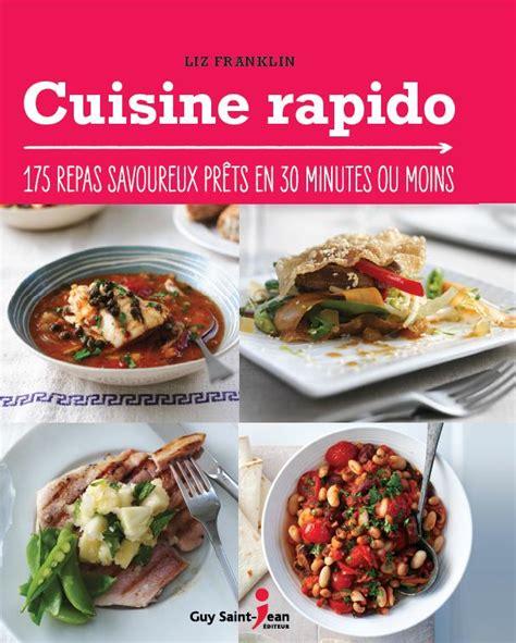 Cuisine Rapido 175 Repas Savoureux Prets En 30 Minutes Ou Moins