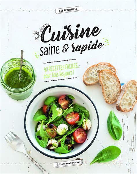 Cuisine Saine And Rapide 40 Recettes Faciles Pour Tous Les Jours
