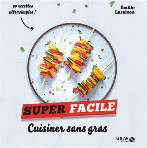 Cuisiner Sans Gras Super Facile
