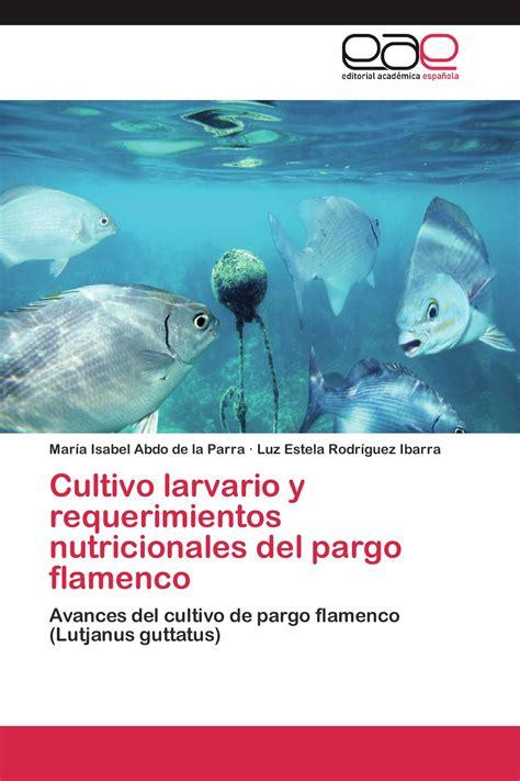 Cultivo Larvario Y Requerimientos Nutricionales Del Pargo Flamenco