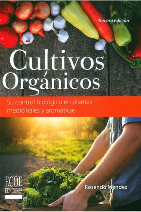 Cultivos Organicos Su Control Biologico En Plantas Medicinales Y Aromaticas