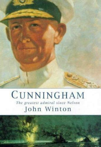 Cunningham The Greatest Admiral Since Nelson