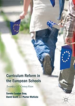 Curriculum Reform In The European Schools Towards A 21st Century Vision English Edition