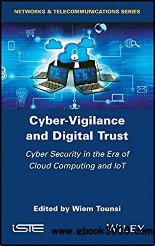Cyber Vigilance And Digital Trust Cyber Security In The Era Of Cloud Computing And Iot English Edition