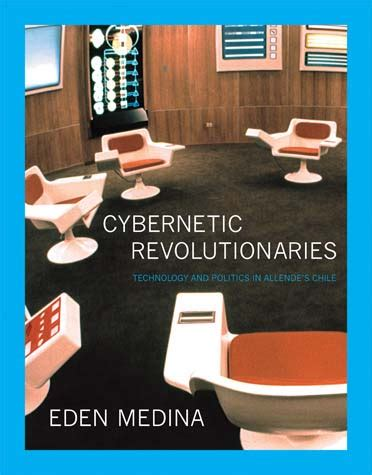 Cybernetic Revolutionaries Technology And Politics In Allende S Chile The Mit Press