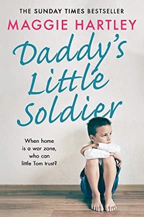Daddy S Little Soldier When Home Is A War Zone Who Can Little Tom Trust A Maggie Hartley Foster Carer Story English Edition