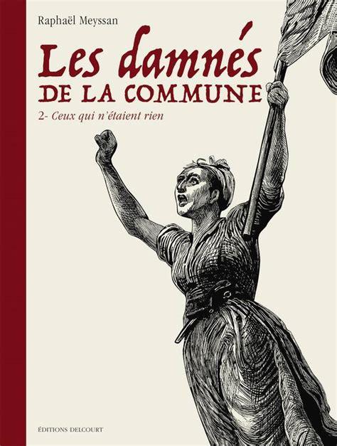 Damnes De La Commune T02 Ceux Qui N Etaient Rien