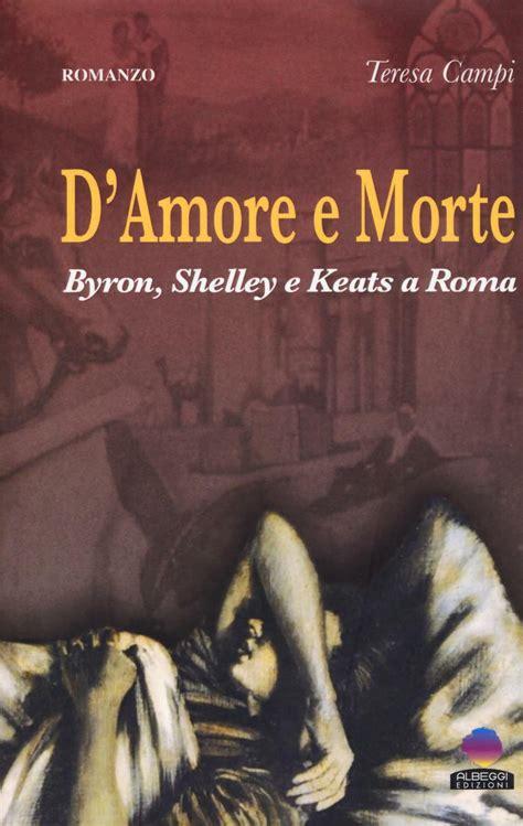 Damore E Morte Byron Shelley E Keats A Roma