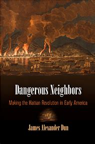 Dangerous Neighbors: Making the Haitian Revolution in Early America (Early American Studies)