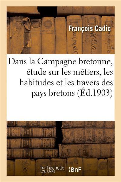 Dans La Campagne Bretonne Etude Sur Les Metiers Les Habitudes Et Les Travers Des Pays Bretons