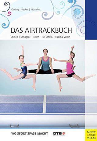 Das Airtrackbuch Spielen Springen Turnen Fuer Schule Freizeit Verein Wo Sport Spass Macht German Edition
