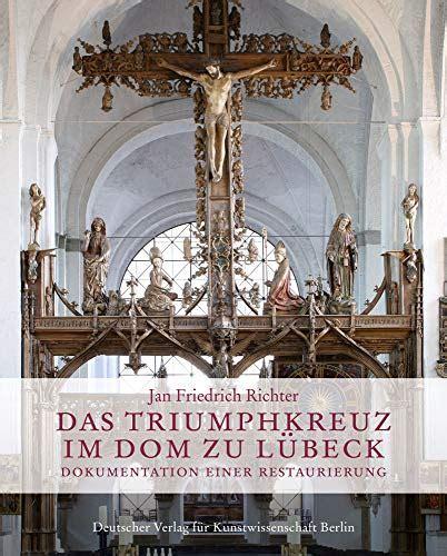 Das Triumphkreuz Im Dom Zu Lubeck Dokumentation Einer Restaurierung