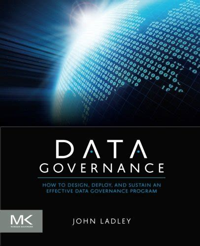 Data Governance How To Design Deploy And Sustain An Effective Data Governance Program