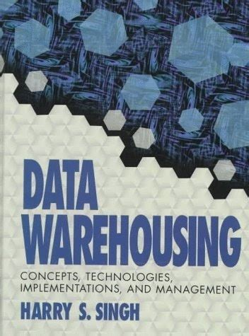 Data Warehousing Concepts Technologies Implementations And Management By Singh Harry 1997 Hardcover