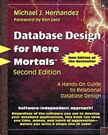 Database Design For Mere Mortals A Hands On Guide To Relational Database Design 2nd Edition