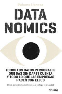 Datanomics Todos Los Datos Personales Que Das Sin Darte Cuenta Y Todo Lo Que Las Empresas Hacen Con Ellos Sin Coleccion