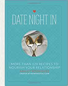 Date Night In More Than 120 Recipes To Nourish Your Relationship English Edition