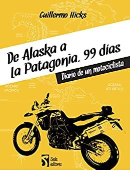 De Alaska A La Patagonia 99 Dias Diario De Un Motociclista