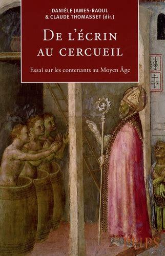 De L Ecrin Au Cercueil Essais Sur Les Contenants Au Moyen Age