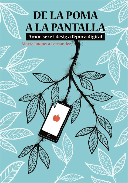 De La Poma A La Pantalla Amor Sexe I Desig A L Epoca Digital Nandibu