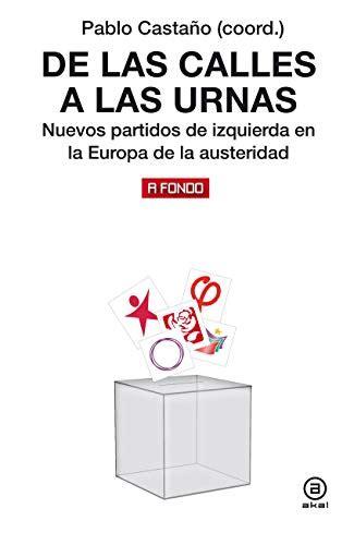 De Las Calles A Las Urnas Nuevos Partidos De Izquierda En La Europa De La Austeridad