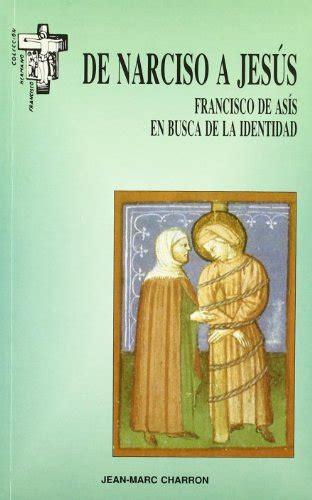 De Narciso A Jesus Francisco De Asis En Busca De La Identidad Hermano Francisco