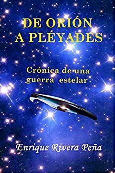 De Orion A Pleyades Cronica De Una Guerra Estelar