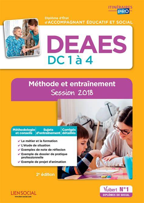 Deaes Epreuves De Certification Dc 1 A 4 Methode Pas A Pas Et Entrainement Diplome D Etat D Accompagnant Educatif Et Social Sessions 2019 2020