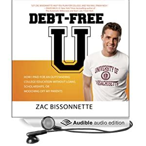 Debt Free U How I Paid For An Outstanding College Education Without Loans Scholarships Or Mooching Off My Parents