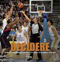 Decidere. Fischi e fiaschi olimpici, mondiali ed europei di un arbitro di basket
