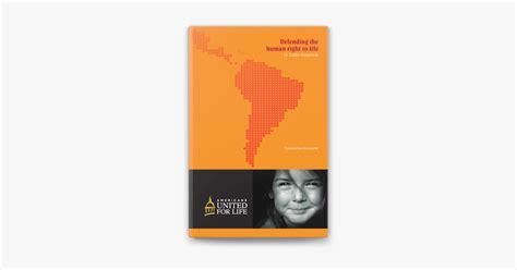 Defendiendo El Derecho Humano A La Vida En Latinoamerica