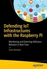 Defending Iot Infrastructures With The Raspberry Pi Monitoring And Detecting Nefarious Behavior In Real Time
