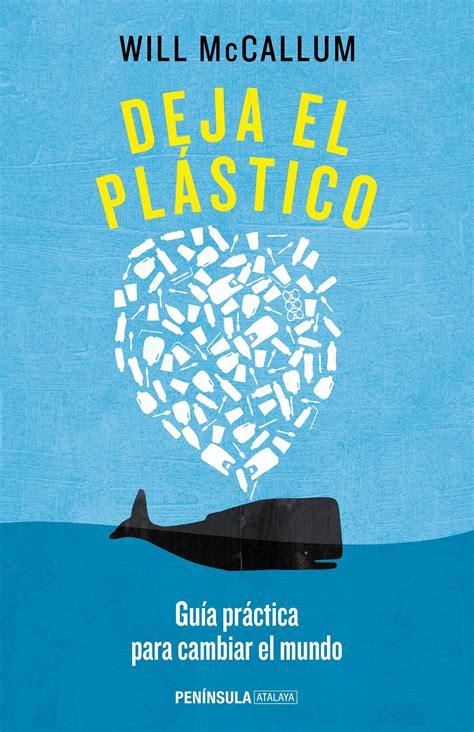 Deja El Plastico Guia Practica Para Cambiar El Mundo Atalaya