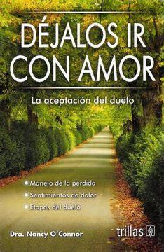 Dejalos Ir Con Amor La Aceptacion Del Duelo Spanish Edition
