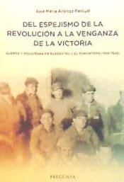 Del Espejismo De La Revolucion A La Venganza De La Victoria Guerra Y Posguerra En Barbastro Y El Somontano 1936 1945
