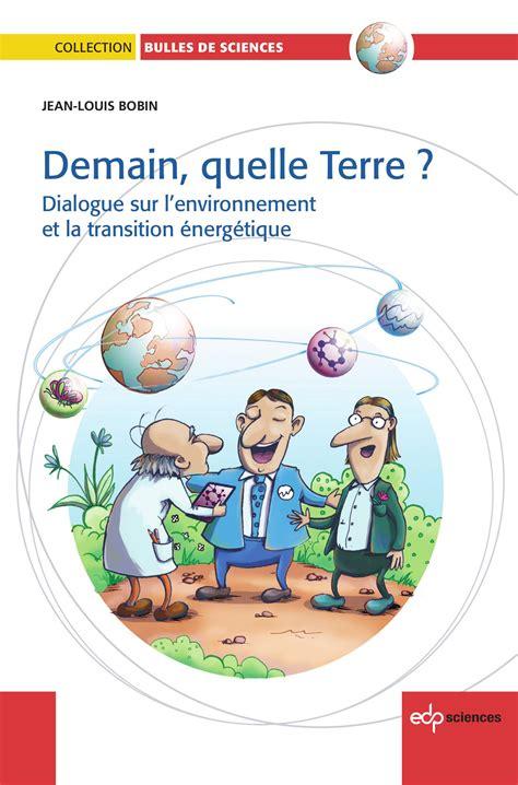 Demain Quelle Terre Dialogue Sur Lenvironnement Et La Transition Energetique