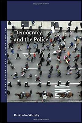 Democracy And The Police Critical Perspectives On Crime And Law