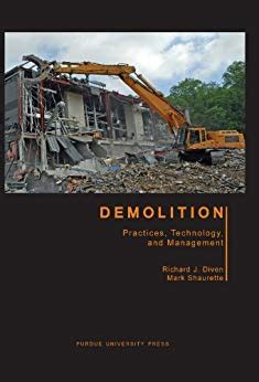 Demolition Practices Technology And Management Purdue Handbooks In Building Construction English Edition