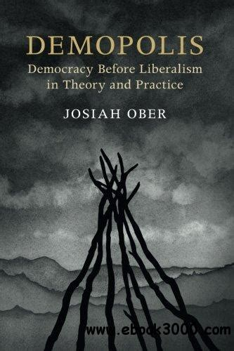 Demopolis Democracy Before Liberalism In Theory And Practice The Seeley Lectures English Edition