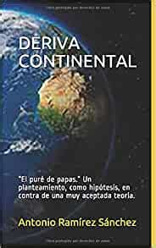 Deriva Continental El Pure De Papas Un Planteamiento Como Hipotesis En Contra De Una Muy Aceptada Teoria
