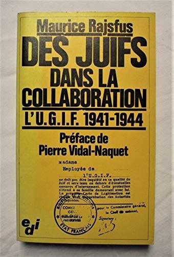 Des Juifs Dans La Collaboration L Ugif 1941 1944