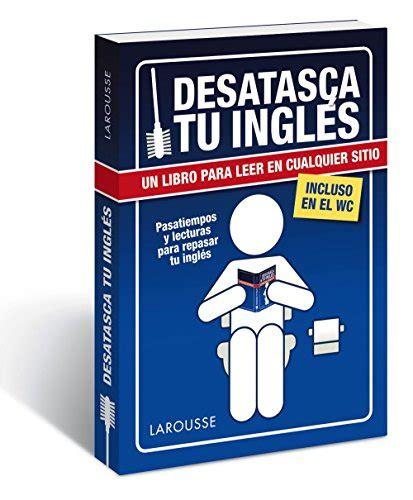 Desatasca Tu Ingles Larousse Lengua Inglesa Manuales Practicos