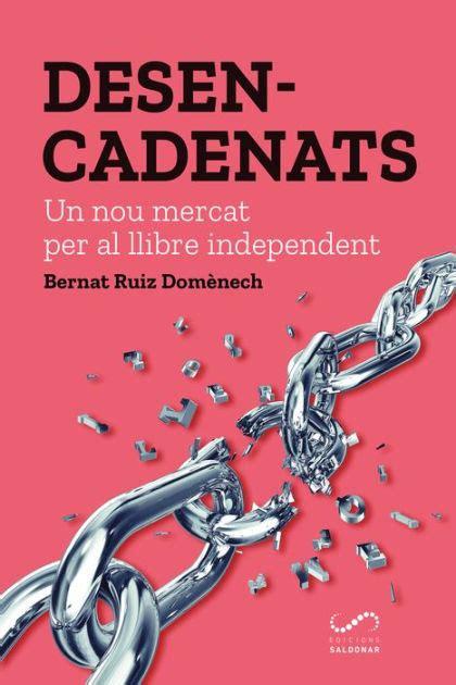 Desencadenats Un Nou Mercat Per Al Llibre Independent Periodisme Catalan Edition